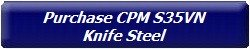 Purchase CPM S35VN Knife Steel