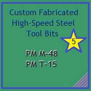 Custom fabricated high-speed steel tool bits in PM M-48 and PM T-15