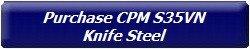 Purchase CPM S35VN Knife Steel